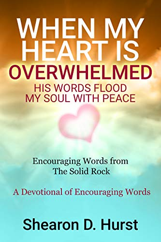 Book: WHEN MY HEART IS OVERWHELMED - HIS WORDS FLOOD MY SOUL WITH PEACE by Shearon Hurst
