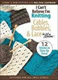 I Can't Believe I'm Knitting Cables, Bobbles, & Lace in Motion...