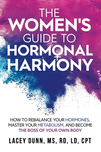 The Women's Guide to Hormonal Harmony: How to rebalance your hormones, master your metabolism, and become the boss of your own body.