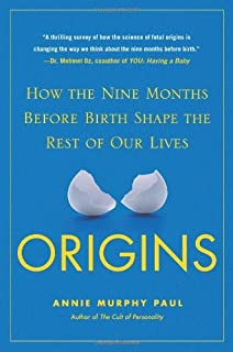 Origins: How the Nine Months Before Birth Shape the Rest of Our Lives [Hardcover] [2010] (Author) Annie Murphy Paul