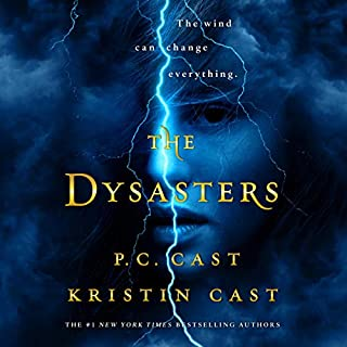The Dysasters     The Dysasters Series, Book 1              By:                                                                                                                                 P. C. Cast,                                                                                        Kristin Cast                               Narrated by:                                                                                                                                 Emma Galvin                      Length: 9 hrs and 40 mins     1 rating     Overall 5.0