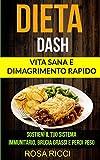 Dieta Dash (Collezione): Vita Sana e Dimagrimento Rapido: Sostieni il Tuo Sistema Immunitario, Brucia Grassi e Perdi Peso (Gli ultimi accorgimenti della Dieta Dash per la perdita di pes