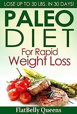 PALEO: Paleo Diet For Rapid Weight Loss: Lose Up To 30 lbs. In 30 Days (Paleo diet, Paleo diet for weight loss, Paleo diet for beginners, Diabetes diet, Ketogenic diet, Anti inflammatory diet)