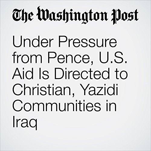 Under Pressure from Pence, U.S. Aid Is Directed to Christian, Yazidi Communities in Iraq copertina