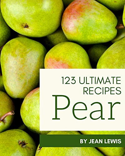 123 Ultimate Pear Recipes: The Best-ever of Pear Cookbook (English Edition)