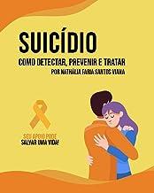Suicídio - Como Detectar, Prevenir e Tratar