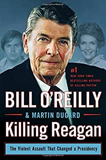 Killing Reagan: The Violent Assault That Changed a Presidency (Bill O'Reilly's Killing Series)