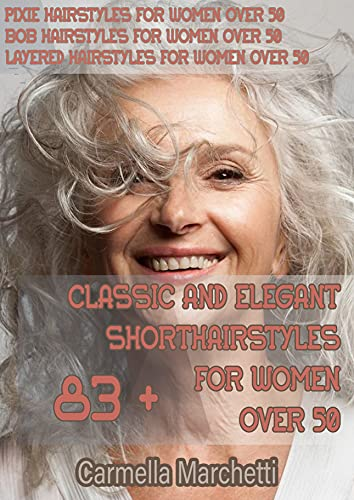 Get Your Mature Beauty With 80+ Classic And Elegant Short Hairstyles For Women Over 50