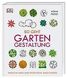 So geht Gartengestaltung: Kreative Ideen und praktische Anleitungen