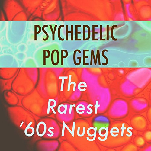 Psychedelic Pop Gems: The Rarest '60s Nuggets