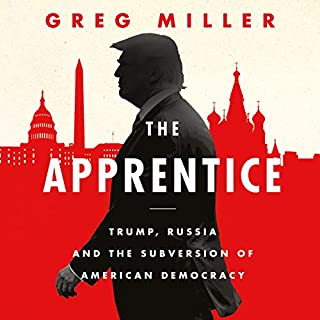 The Apprentice: Trump, Russia and the Subversion of American Democracy                   By:                                                                                                                                 Greg Miller                               Narrated by:                                                                                                                                 Charles Constant,                                                                                        Greg Miller                      Length: 11 hrs and 25 mins     13 ratings     Overall 4.6