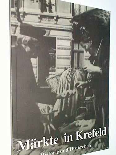 Märkte in Krefeld Historie und Histörchen ( Krefeld, 1994)