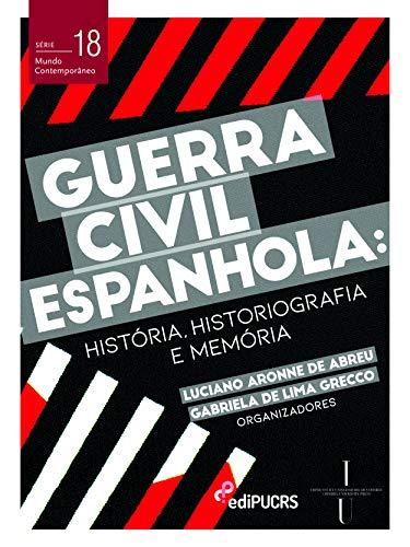 Guerra Civil Espanhola: História, Historiografia E Memória
