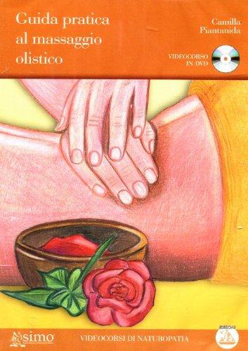 Guida pratica al massaggio olistico. DVD. Con libro