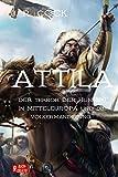 Attila: Der Terror der Hunnen in Mitteleuropa und die Völkerwanderung