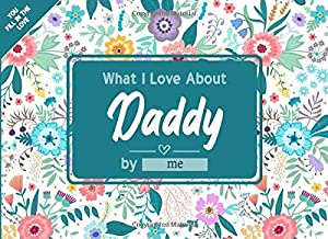 What I Love About Daddy: Fill in The Blank Book Gift Journal for Daddy, Things I Love About You Book for Daddy Birthday, F...