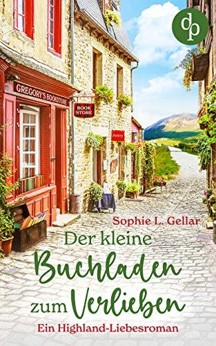 Der kleine Buchladen zum Verlieben: Ein Highland-Liebesroman