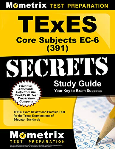 TExES Core Subjects EC-6 (391) Secrets Study Guide: TExES Exam Review and Practice Test for the Texas Examinations of Educator Standards