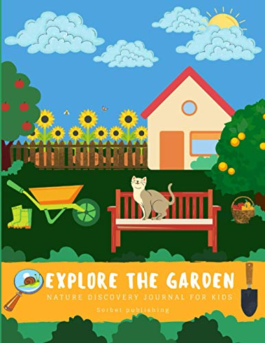 Explore the garden.Nature discovery journal for kids.Notebook / Log activity book for outdoor observation.Perfect gift for nature lovers.: (8.5 x 11)- ... and creative workbook for children 5- 9 ages.