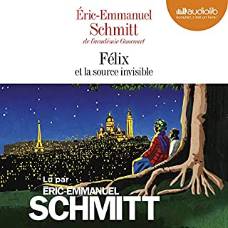 Félix et la source invisible                   Written by:                                                                                                                                 Éric-Emmanuel Schmitt                               Narrated by:                                                                                                                                 Éric-Emmanuel Schmitt                      Length: 3 hrs and 50 mins     Not rated yet     Overall 0.0