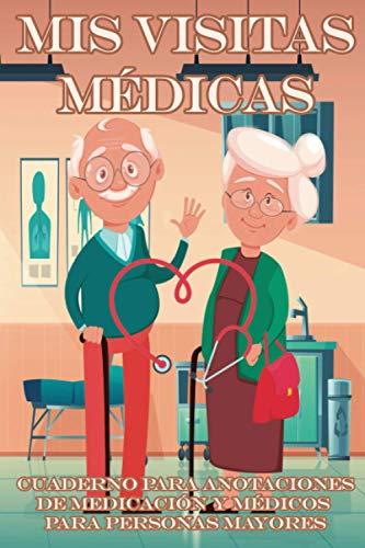 MIS VISITAS MÉDICAS   Cuaderno para anotaciones de medicación y médicos para personas mayores: Libreta a color con letra grande e ilustraciones a ... y abuelas que están en su segunda juventud
