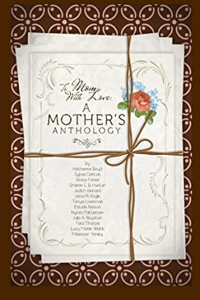 To Mom, With Love: A Mothers Anthology