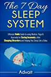 The 7 Day Sleep System: Ultimate Vedic Guide to using Mudras, Yoga & Ayurveda for Curing Insomnia, other Sleeping Disorders and Helping You Sleep Like a Baby