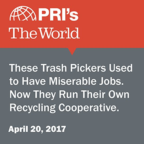 These Trash Pickers Used to Have Miserable Jobs. Now They Run Their Own Recycling Cooperative. audiobook cover art