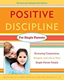 Positive Discipline for Single Parents : Nurturing, Cooperation, Respect and Joy in Your Single-Parent Family