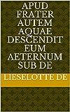 apud frater autem aquae descendit eum aeternum sub de (Italian Edition)