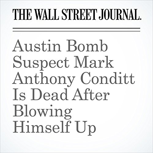 Austin Bomb Suspect Mark Anthony Conditt Is Dead After Blowing Himself Up copertina
