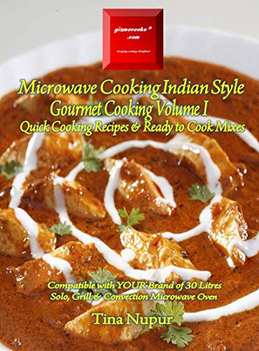 Gizmocooks Microwave Cooking Indian Style - Gourmet Cooking Volume 1 for 30 Liters Microwave Oven: Quick Cooking Recipes with Ready to Cook Mixes (Quick Cooking Microwave Recipes) (English Edition)
