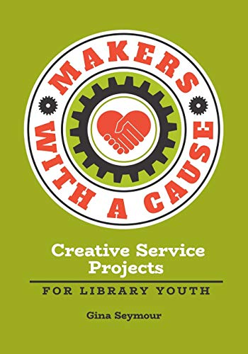 Makers with a Cause: Creative Service Projects for Library Youth