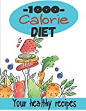 1000 calorie Diet: Recipe book to complete | special diet 1000 Calories | create your healthy recipes | Notebook for 100 recipes