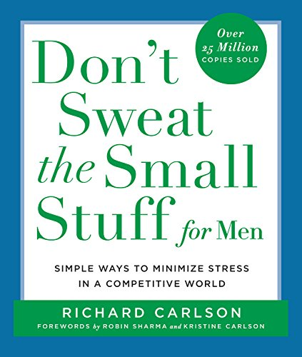 Don't Sweat The Small Stuff For Men: Simple Ways To Minimize Stress In A Competitive World (Don't Sweat The Small Stuff (H...