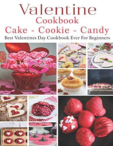 Valetine Cake - Cookie - Candy Cookbook: Best Valentines Day Cookbook