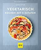 Vegetarisch kochen mit 5 Zutaten (GU KüchenRatgeber)