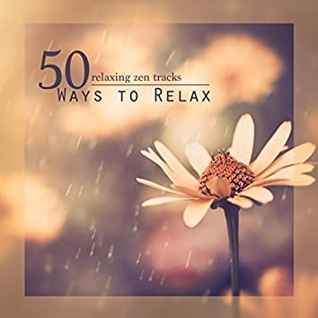 50 Ways to Relax - 50 Relaxing Zen Tracks for Meditation, Yoga, Study, Work, Relaxation, Spa Massage & Deep Sleep
