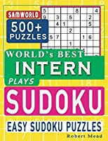 World's Best Intern Plays Sudoku: Easy Sudoku Puzzle Book Gift For intern Appreciation Birthday End of year & Retirement Gift