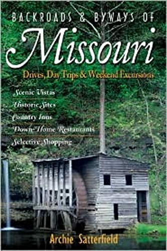 Backroads & Byways of Missouri: Drives, Day Trips & Weekend Excursions: Drives, Day Trips and Weekend Excursions