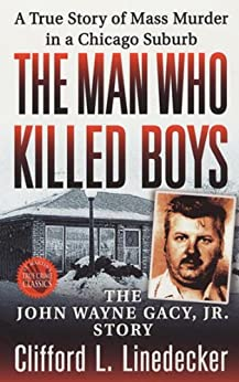 The Man Who Killed Boys: The John Wayne Gacy, Jr. Story by [Clifford L. Linedecker]
