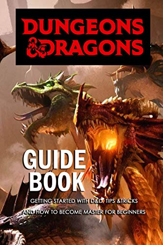 Dungeons & Dragons Guide Book: Getting Started with D&D, Tips &Tricks and How to Become Master for Beginners: Dungeons & Dragons Guide for Beginners (English Edition)