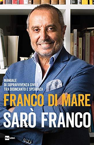 SARÒ FRANCO: Manuale di sopravvivenza civile tra disincanto e speranza