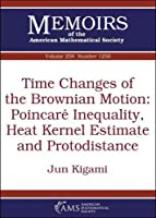 Time Changes of the Brownian Motion: Poincare Inequality, Heat Kernel Estimate and Protodistance (Memoirs of the American Mathematical Society)