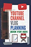 YouTube Channel Vlog Planning Book for kids: Notebook & Checklist for budding YouTubers and Vloggers