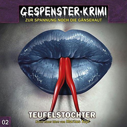 Gespenster-Krimi 2: Teufelstochter (Gespenster-Krimi / Zur Spannung noch die Gänsehaut)