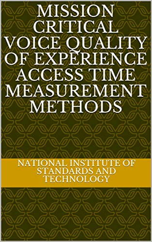 Mission Critical Voice Quality of Experience Access Time Measurement Methods (English Edition)