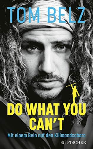 Buchseite und Rezensionen zu 'Do what you can't: Mit einem Bein auf den Kilimandscharo' von Tom Belz