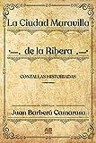 La Ciudad Maravilla de la Ribera: Contallas Historicas: 2 (Juan Barbera Camarasa)