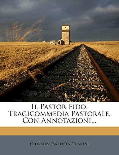 Il Pastor Fido, Tragicommedia Pastorale, Con Annotazioni... (Italian Edition)